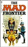 William M.Gaines: The Mad Frontier (0446943738) by Gaines, William M.