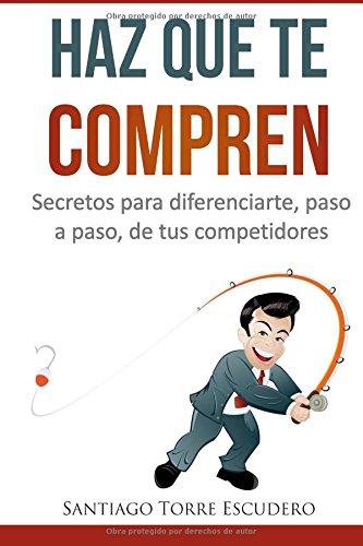 Haz que te compren: Secretos para diferenciarte, paso a paso, de la competencia y no tener que vender por precio (Spanish Edition)
