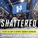 Shattered: Inside Hillary Clinton's Doomed Campaign   Jonathan Allen,Amie Parnes