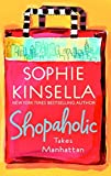 Shopaholic Takes Manhattan (Summer Display Opportunity) Sophie Kinsella