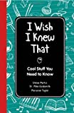 img - for I Wish I Knew That: Cool Stuff You Need to Know book / textbook / text book