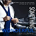 Something Wonderful: Something Great, Volume 2 (       UNABRIDGED) by M. Clarke Narrated by Anna Hardt
