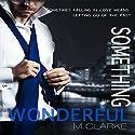 Something Wonderful: Something Great, Volume 2 (       UNABRIDGED) by M. Clarke Narrated by Anna Hardt