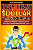 Easy First $Dollar With Amazon Affiliate: Step-By-Step Guide and  Low-Cost Setup for Beginners  to Make Money with  Amazon Affiliate. (Online Business Series)