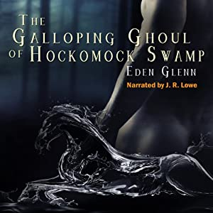 The Galloping Ghoul of Hockomock Swamp | [Eden Glenn]