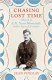 Jean Findlay Chasing Lost Time: The Life of C.K. Scott Moncrieff: Soldier, Spy and Translator