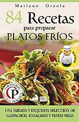 84 RECETAS PARA PREPARAR PLATOS FRÍOS: Una variada y exquisita selección de gazpachos, ensaladas y pastas frías (Colección Cocina Prática nº 27) (Spanish Edition)