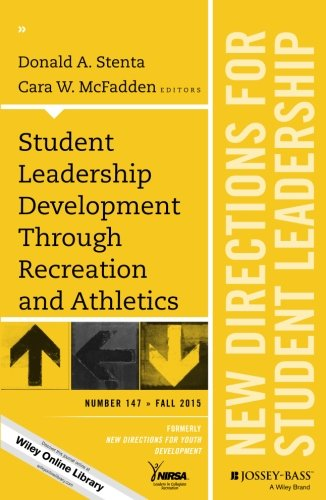 Student Leadership Development Through Recreation and Athletics: New Directions for Student Leadership, Number 147 (J-B