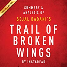 Summary & Analysis of Sejal Badani's Trail of Broken Wings (       UNABRIDGED) by Instaread Narrated by Jason P. Hilton