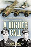 img - for A Higher Call: An Incredible True Story of Combat and Chivalry in the War-Torn Skies of World War II book / textbook / text book