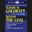 Beyond the Goal: Theory of Constraints Audiobook by Eliyahu M. Goldratt Narrated by Eliyahu M. Goldratt