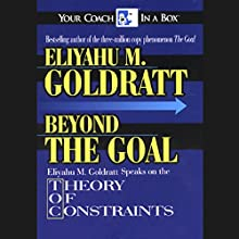 Beyond the Goal: Theory of Constraints   Livre audio Auteur(s) : Eliyahu M. Goldratt Narrateur(s) : Eliyahu M. Goldratt
