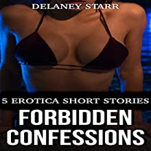 Forbidden Confessions: 5 Erotica Short Stories Audiobook by Delaney Starr Narrated by  La Petite Mort