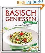 Basisch genießen - Das Säure-Basen-Kochbuch