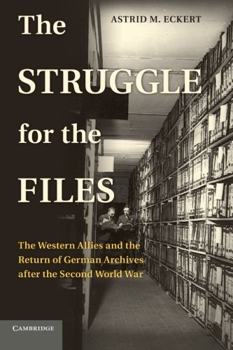 The Struggle for the Files: The Western Allies and the Return of German Archives after the Second World War (Publication