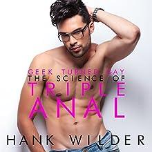 Geek Turned Gay: The Science of Triple Anal | Livre audio Auteur(s) : Hank Wilder Narrateur(s) : Hank Wilder