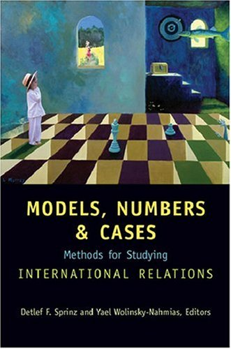 Models, Numbers, and Cases: Methods for Studying International Relations