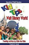 Tracie A Cook Kid Tips for Walt Disney World: Touring Advice by Kids for Kids