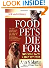 Food Pets Die For: Shocking Facts About Pet Food, Second Edition