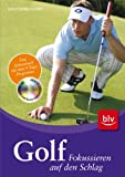 Golf - Fokussieren auf den Schlag: Das Arbeitsbuch mit dem 9-Tage-Programm. Mit Übungen und Score-Analysen auf CD-ROM