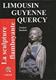 echange, troc Jacques Baudoin - La scupture flamboyante : En Limousin, Guyenne, Quercy