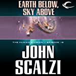 Earth Below, Sky Above: The Human Division, Episode 13 (       UNABRIDGED) by John Scalzi Narrated by William Dufris