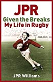Jpr Williams JPR: Given the Breaks - My Life in Rugby