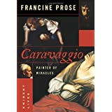 Caravaggio: Painter of Miracles (Eminent Lives) ~ Francine Prose