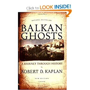 Balkan Ghosts: A Journey Through History by Robert D. Kaplan