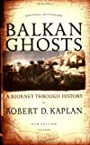 Balkan Ghosts: A Journey Through History (0312424930) by Kaplan, Robert D.