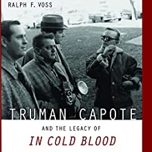 Truman Capote and the Legacy of In Cold Blood | Livre audio Auteur(s) : Ralph F. Voss Narrateur(s) : Ellery Truesdell