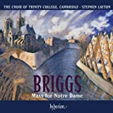 Briggs: Mass For Notre Dame (Mass For Notre Dame/ I Will Lift Up Thine Eyes/ Te Deum) Choir of Trinity College
