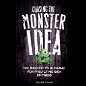 Chasing the Monster Idea: The Marketer's Almanac for Predicting Idea Epicness | [Stefan Mumaw]