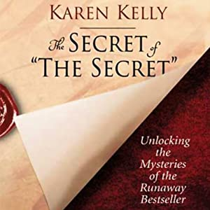The Secret of the Secret: Unlocking the Mysteries of the Runaway Bestseller | [Karen Kelly]