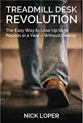 Treadmill Desk Revolution: The Easy Way to Lose Up to 50 Pounds in a Year - Without Dieting (English Edition)