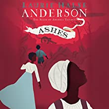 Ashes: Seeds of America, Book 3 | Livre audio Auteur(s) : Laurie Halse Anderson Narrateur(s) : Siiri Scott