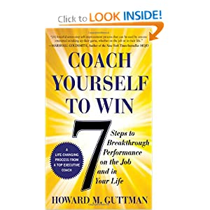 Coach Yourself to Win: 7 Steps to Breakthrough Performance on the Job…and In Your Life