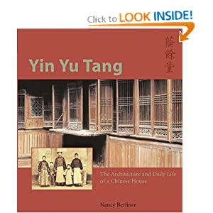 Yin Yu Tang: The Architecture and Daily Life of a Chinese House Nancy Berliner