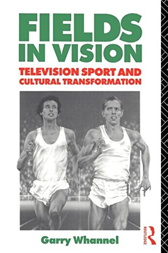 Fields in Vision: Television Sport and Cultural Transformation (Communication and Society) fields of vision
