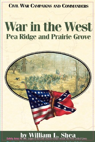 War in the West: Pea Ridge and Prairie Grove (Civil War Campaigns & Commanders)
