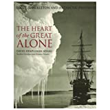 The Heart of the Great Alone: Scott, Shackleton and Antarctic Photographyby David Hempleman-Adams