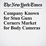 Company Known for Stun Guns Corners Market for Body Cameras | David Gelles