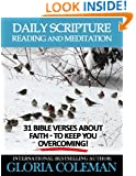 Daily Scripture Reading and Meditation: 31 Bible Verses About Faith - To Keep You Overcoming! (Daily Bible Devotions Book 2)