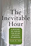 The Inevitable Hour: A History of Caring for Dying Patients in America