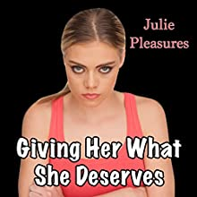 Giving Her What She Deserves (       UNABRIDGED) by Julie Pleasures Narrated by Michael O'Shea