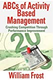 ABCs of Activity Based Management: Crushing Competition Through Performance Improvement