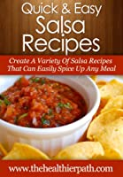 Salsa Recipes: Create A Variety Of Salsa Recipes That Can Easily Spice Up Any Meal. (Quick & Easy Recipes) (English Edition)