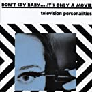 Don't Cry Baby...It's Only A Movie