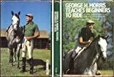 img - for George H. Morris Teaches Beginners How to Ride: A Clinic for Instructors, Parents, and Students book / textbook / text book