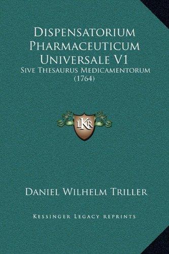 Dispensatorium Pharmaceuticum Universale V1: Sive Thesaurus Medicamentorum (1764)
